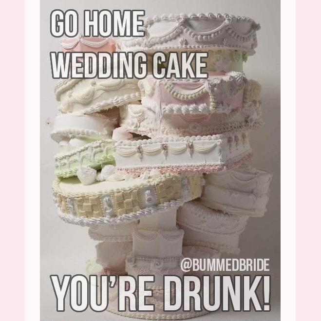 Go Home Wedding Cake You're Drunk