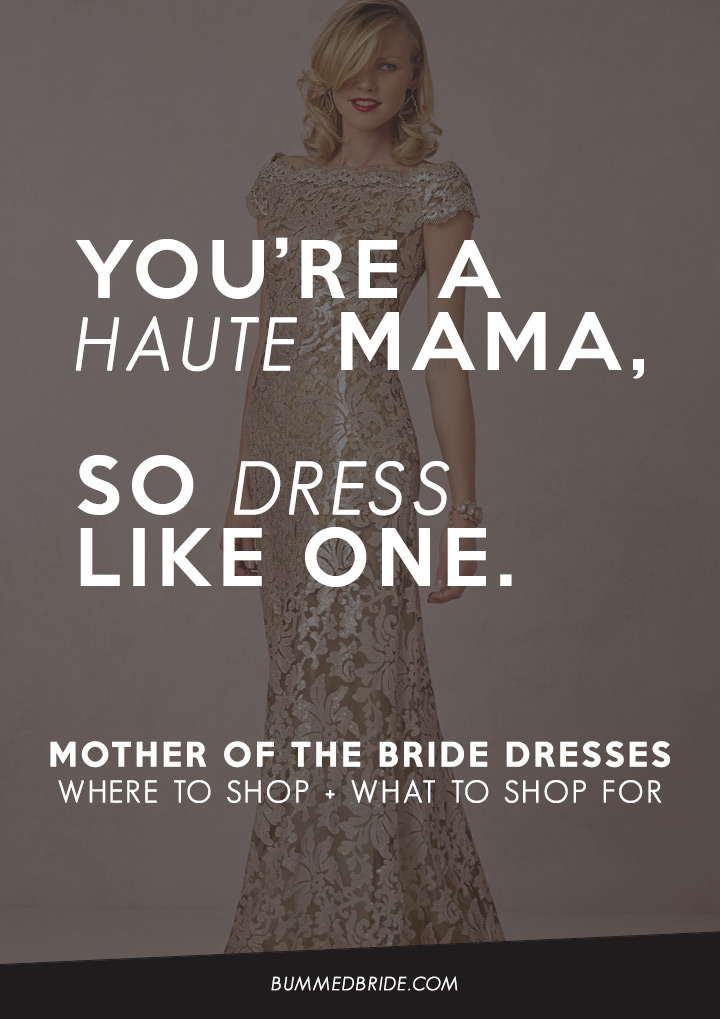Mother of the Bride Dresses: Where to shop and What to shop for!