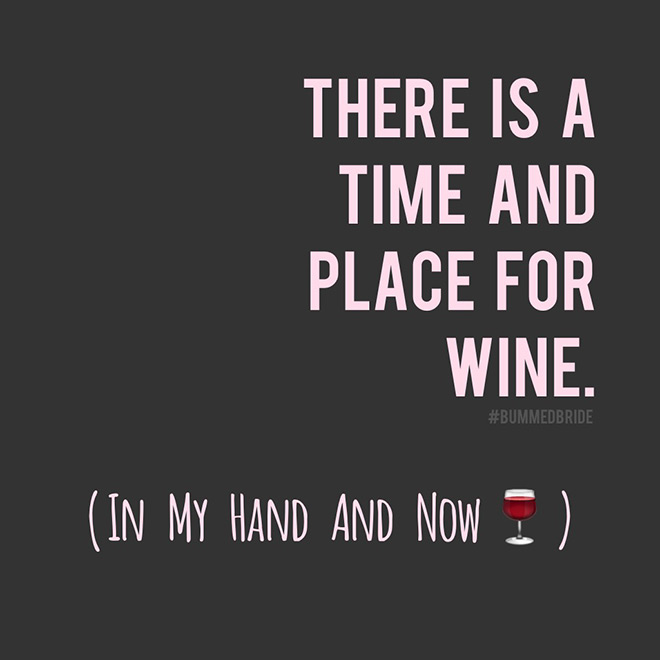 There is a time and place for wine. In my hand and now.