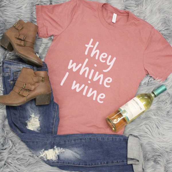 They Whine I Wine Tee
